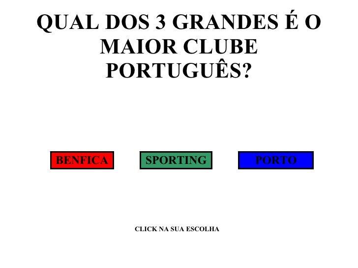 QUAL DOS 3 GRANDES É O MAIOR CLUBE PORTUGUÊS? BENFICA SPORTING PORTO CLICK NA SUA ESCOLHA