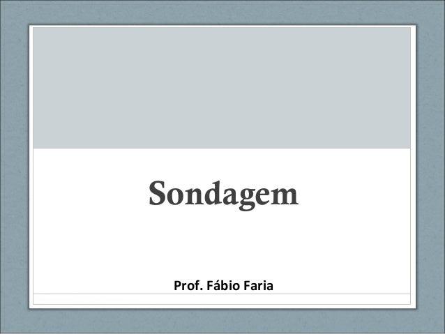 Sondagem Prof. Fábio Faria