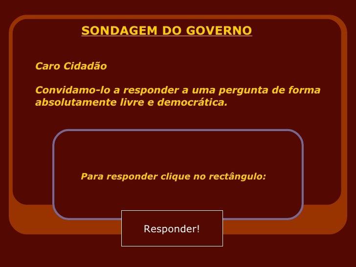 Caro Cidadão Convidamo-lo a responder a uma pergunta de forma absolutamente livre e democrática. Para responder clique no ...
