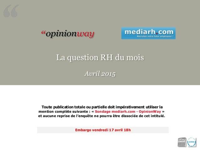 La question RH du mois Avril 2015 Toute publication totale ou partielle doit impérativement utiliser la mention complète s...