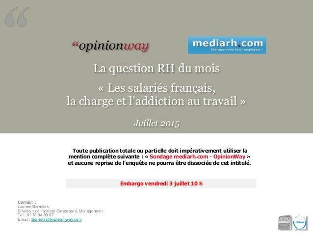 La question RH du mois « Les salariés français, la charge et l'addiction au travail » Juillet 2015 Toute publication total...