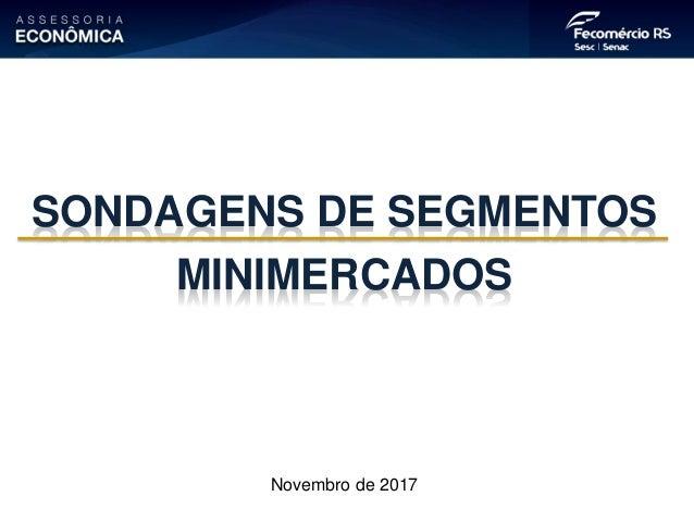 Novembro de 2017 SONDAGENS DE SEGMENTOS MINIMERCADOS