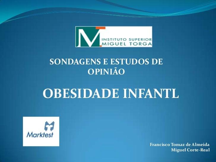 SONDAGENS E ESTUDOS DE      OPINIÃOOBESIDADE INFANTL                   Francisco Tomaz de Almeida                         ...