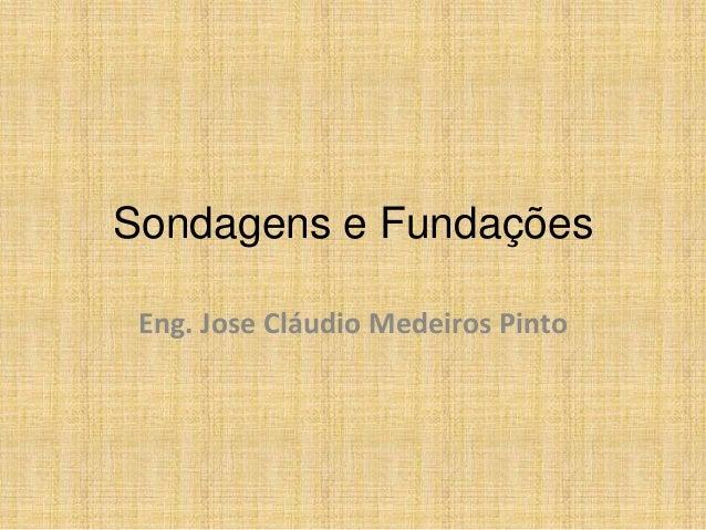 Sondagens e Fundações  Eng. Jose Cláudio Medeiros Pinto