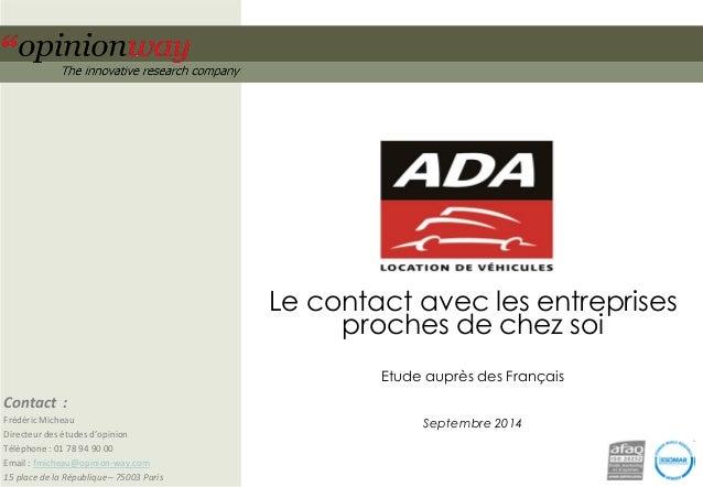 Le contact avec les entreprises proches de chez soi  Etude auprès des Français  Septembre 2014  Contact :  Frédéric Michea...