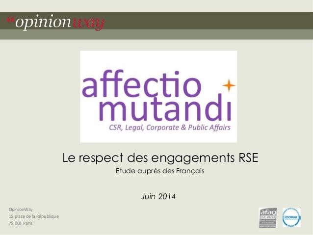 OpinionWay  15 place de la République  75 003 Paris  Le respect des engagements RSE  Etude auprès des Français  Juin 2014