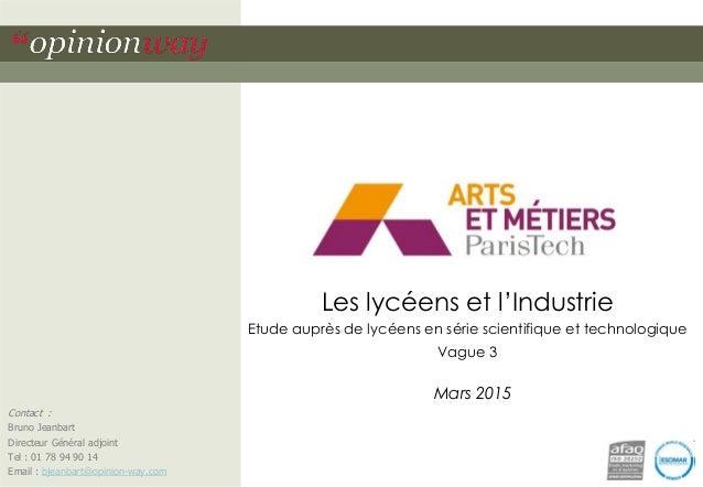 Les lycéens et l'Industrie Etude auprès de lycéens en série scientifique et technologique Vague 3 Mars 2015 Contact : Brun...