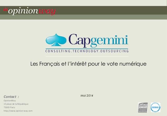 """1pour Capgemini – Les Français et le vote numérique – Mai 2014""""opinionway Contact : OpinionWay 15 place de la République 7..."""