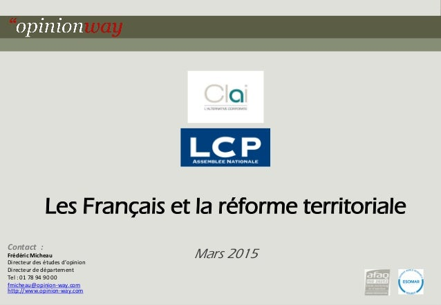 1Pour - Les Français et la réforme territoriale – Mars 2015 Contact : Frédéric Micheau Directeur des études d'opinion Dire...