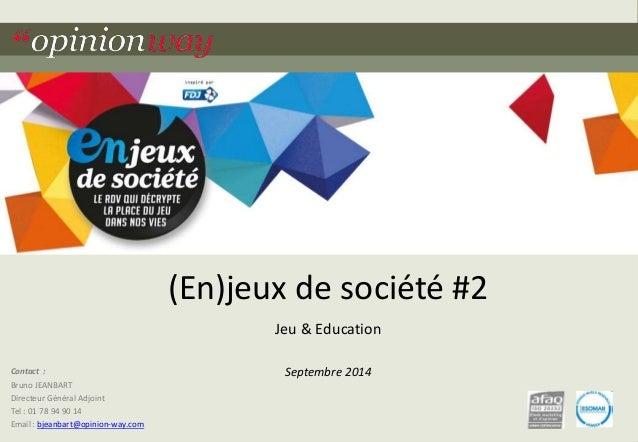 Contact :  Bruno JEANBART  Directeur Général Adjoint  Tel : 01 78 94 90 14  Email : bjeanbart@opinion-way.com  (En)jeux de...
