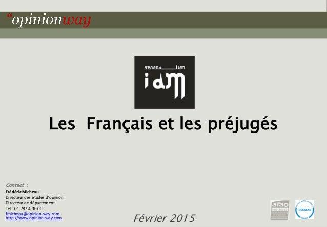 1pour - Les Français et les préjugés – Février 2015 Contact : Frédéric Micheau Directeur des études d'opinion Directeur de...