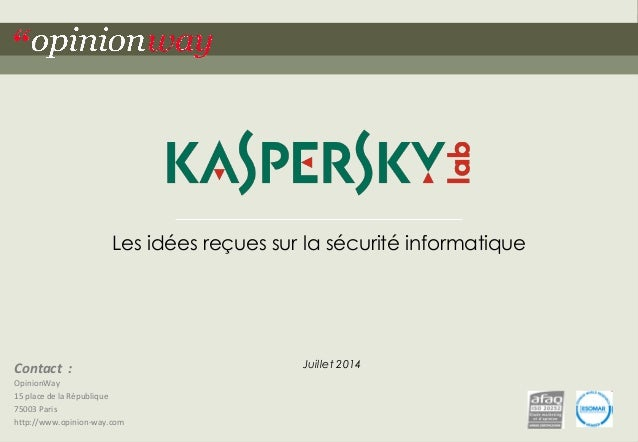 """1  pour Kaspersky Lab – Les idées reçues sur la sécurité informatique –Juillet 2014  """"opinionway  Contact :  OpinionWay  1..."""