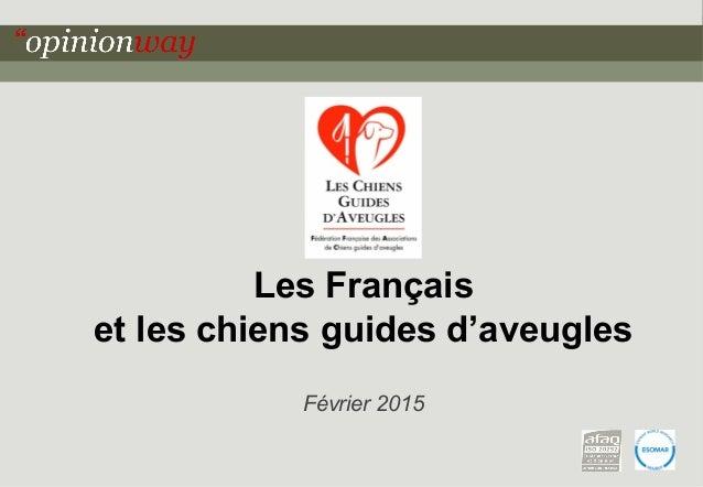 1pour - Les Français et les chiens guides d'aveugles – Février 2015 Les Français et les chiens guides d'aveugles Février 2...