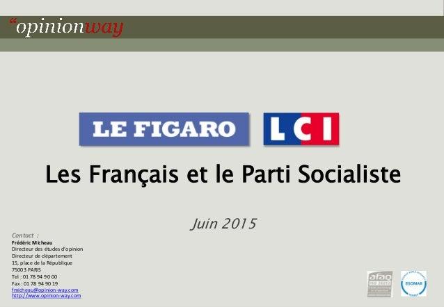 1pour - Les Français et le PS – Juin 2015 Les Français et le Parti Socialiste Juin 2015 Contact : Frédéric Micheau Directe...