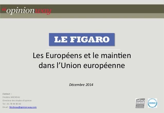 1pour - Les Européens et le maintien dans l'Union européenne – Décembre 2014 Contact    :   Frédéric  MICHEAU   ...