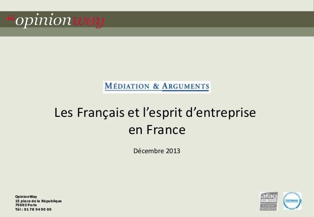 """Les Français et l'esprit d'entreprise en France Décembre 2013  OpinionWay 15 place de la République 75003 Paris """"opinionwa..."""