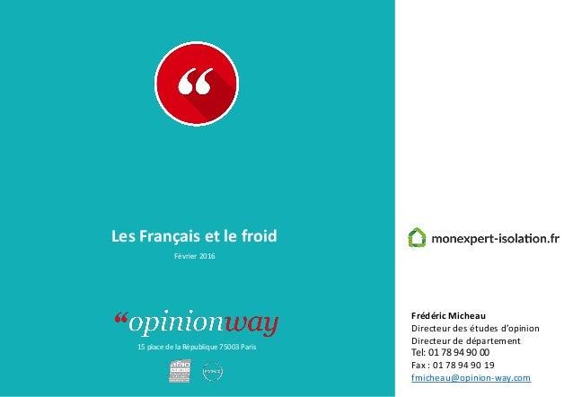 15 place de la République 75003 Paris Les Français et le froid Février 2016 Frédéric Micheau Directeur des études d'opinio...