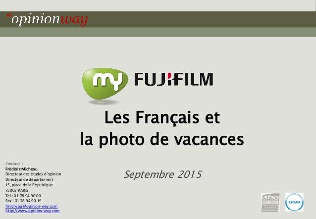 1Pour « Les Français et la photo de vacances » - Septembre 2015 Contact : Frédéric Micheau Directeur des études d'opinion ...