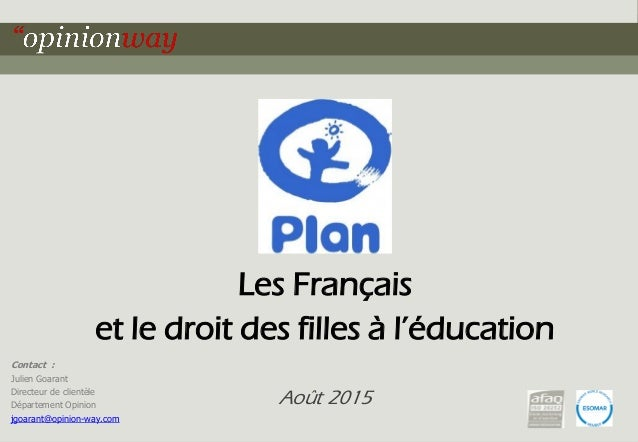 1pour - Les Français et le droit des filles à l'éducation – Août 2015 Contact : Julien Goarant Directeur de clientèle Dépa...