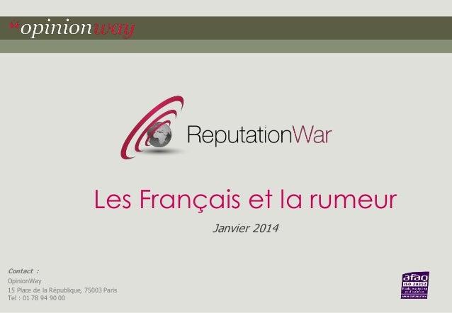 Les Français et la rumeur Janvier 2014  Contact : OpinionWay 15 Place de la République, 75003 Paris Tel : 01 78 94 90 00