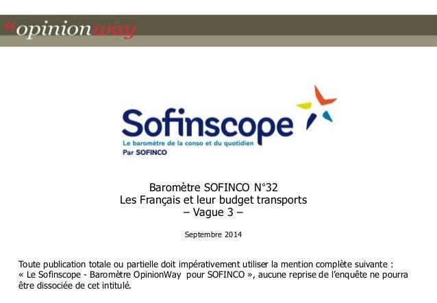 Baromètre SOFINCO N°32  Les Français et leur budget transports  – Vague 3 –  Septembre 2014  Toute publication totale ou p...