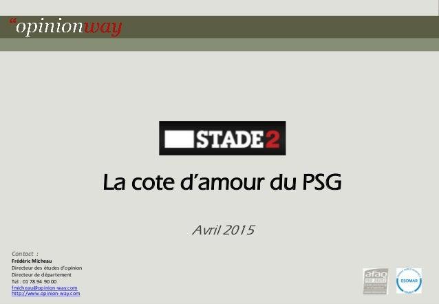 1pour - La cote d'amour du PSG – Avril 2015 La cote d'amour du PSG Avril 2015 Contact : Frédéric Micheau Directeur des étu...