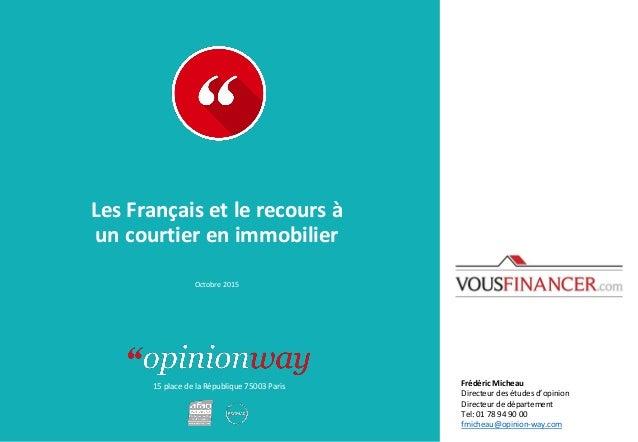 15 place de la République 75003 Paris Les Français et le recours à un courtier en immobilier Octobre 2015 Frédéric Micheau...