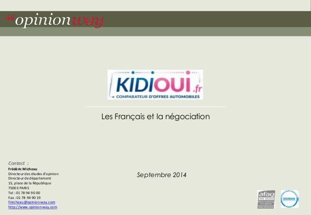 Les Français et la négociation  Septembre 2014  Contact :  Frédéric Micheau  Directeur des études d'opinion  Directeur de ...