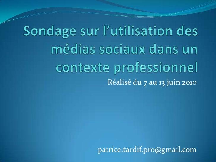 Sondage sur l'utilisation des médias sociaux dans un contexte professionnel<br />Réalisé du 7 au 13 juin 2010<br />patrice...