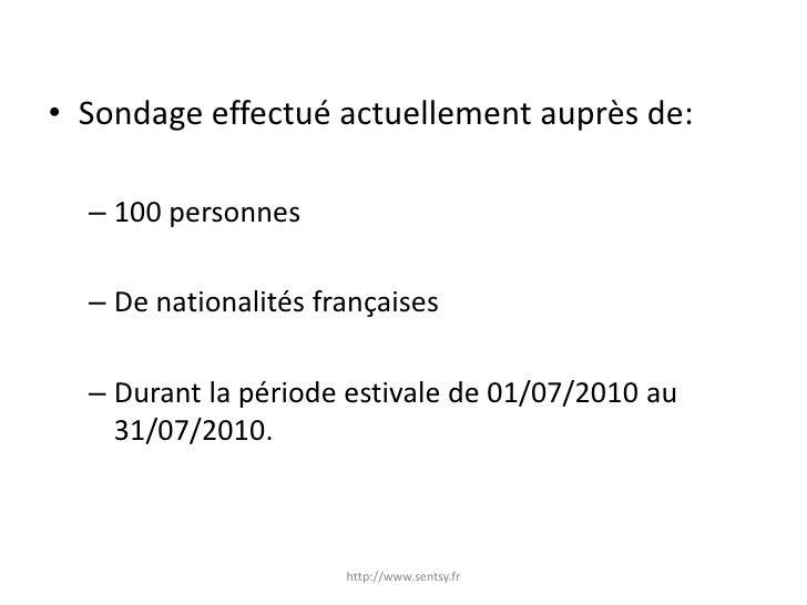 Sondage effectué actuellement auprès de:<br />100 personnes<br />De nationalités françaises<br />Durant la période estival...