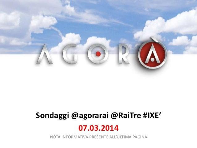 Sondaggi @agorarai @RaiTre #IXE' 07.03.2014 NOTA INFORMATIVA PRESENTE ALL'ULTIMA PAGINA
