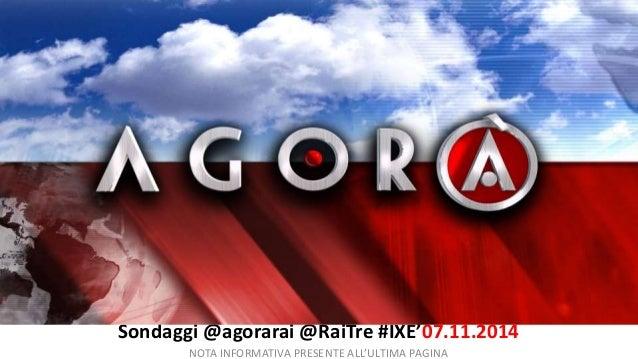 Sondaggi @agorarai @RaiTre #IXE'07.11.2014  NOTA INFORMATIVA PRESENTE ALL'ULTIMA PAGINA