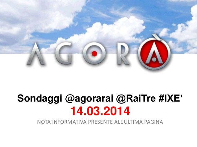 Sondaggi @agorarai @RaiTre #IXE' 14.03.2014 NOTA INFORMATIVA PRESENTE ALL'ULTIMA PAGINA
