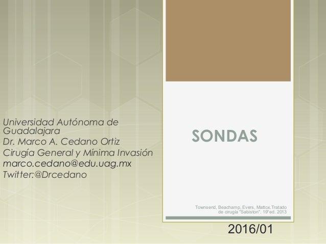 SONDAS Universidad Autónoma de Guadalajara Dr. Marco A. Cedano Ortiz Cirugía General y Mínima Invasión marco.cedano@edu.ua...