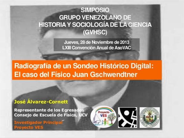 SIMPOSIO GRUPO VENEZOLANO DE HISTORIA Y SOCIOLOGÍA DE LA CIENCIA (GVHSC) Jueves, 28 de Noviembre de 2013 LXIII Convención ...