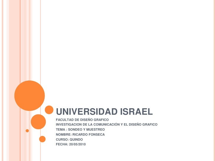 UNIVERSIDAD ISRAEL<br />FACULTAD DE DISEÑO GRAFICO<br />INVESTIGACION DE LA COMUNICACIÓN Y EL DISEÑO GRAFICO<br />TEMA : S...