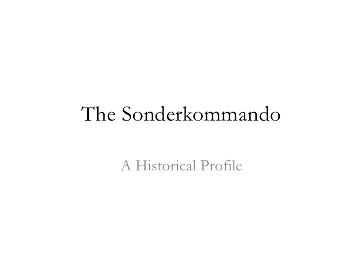 The Sonderkommando<br />A Historical Profile<br />