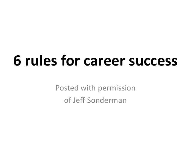 6 rules for career successPosted with permissionof Jeff Sonderman
