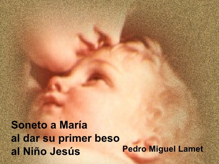 Pedro Miguel Lamet  Soneto a María  al dar su primer beso  al Niño Jesús