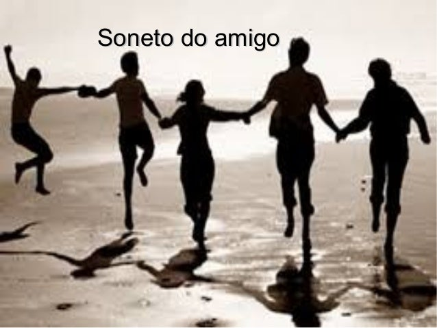 Soneto do amigoSoneto do amigo