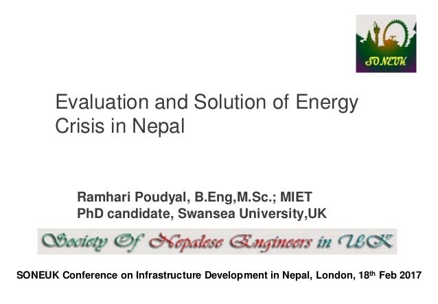 SONEUK Conference on Infrastructure Development in Nepal, London, 18th Feb 2017 Evaluation and Solution of Energy Crisis i...