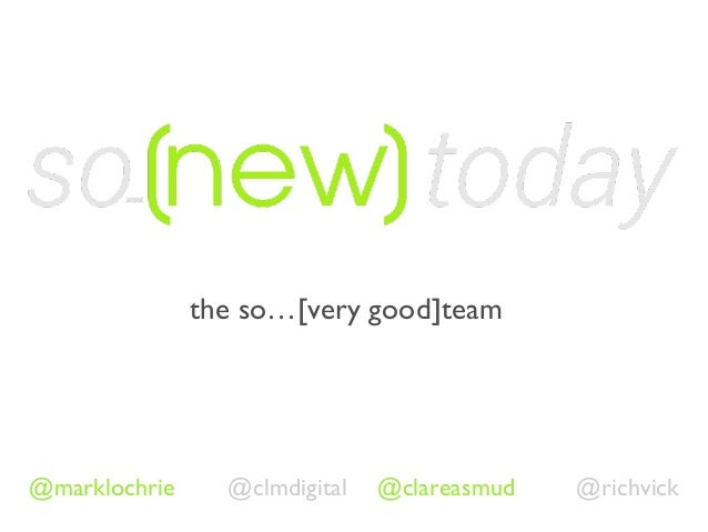 the so…[very good]team @marklochrie @clmdigital @clareasmud @richvick