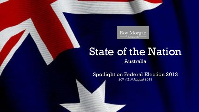 State of the Nation Australia Spotlight on Federal Election 2013 20th / 21st August 2013