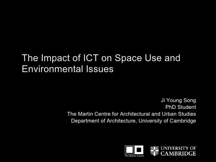 T he  Impact of ICT on Space Use and  Environmental Issues   Ji Young Song PhD Student The Martin Centre for Architectural...