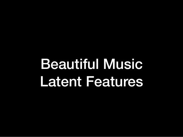 Beautiful Music Latent Features