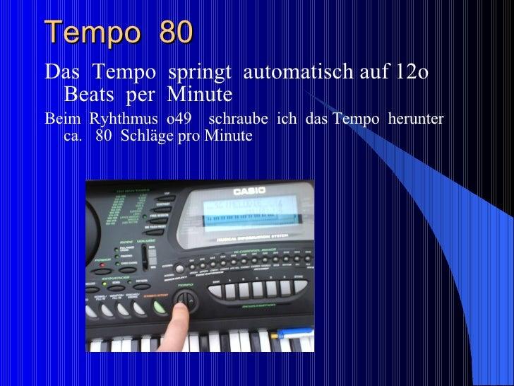 Tempo  80  <ul><li>Das  Tempo  springt  automatisch auf 12o Beats  per  Minute  </li></ul><ul><li>Beim  Ryhthmus  o49  sch...