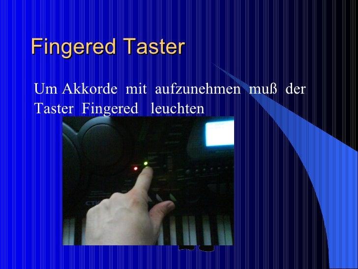 Fingered Taster  <ul><li>Um Akkorde  mit  aufzunehmen  muß  der </li></ul><ul><li>Taster  Fingered  leuchten  </li></ul>Te...