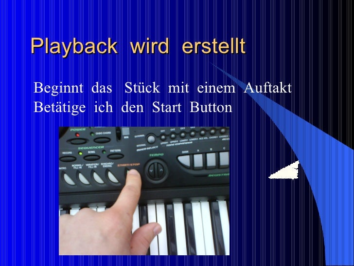 Playback  wird  erstellt  <ul><li>Beginnt  das  Stück  mit  einem  Auftakt </li></ul><ul><li>Betätige  ich  den  Start  Bu...