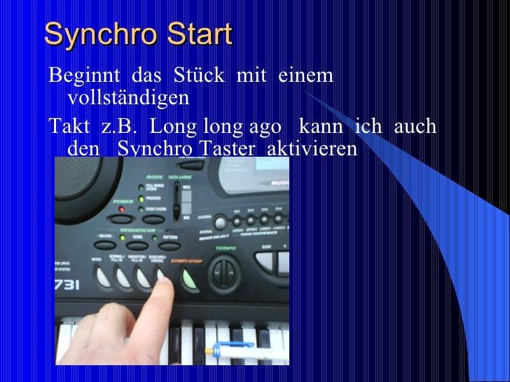 Synchro Start  <ul><li>Beginnt  das  Stück  mit  einem vollständigen  </li></ul><ul><li>Takt  z.B.  Long long ago  kann  i...