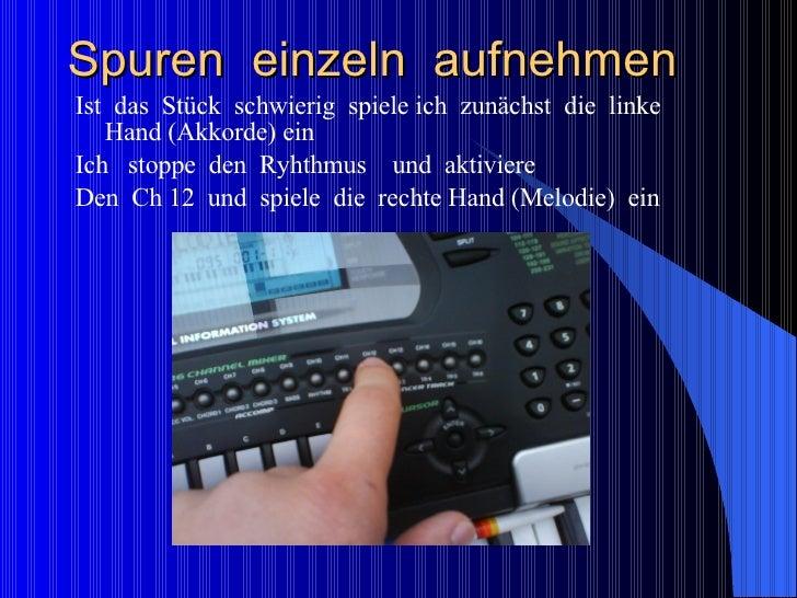 Spuren  einzeln  aufnehmen <ul><li>Ist  das  Stück  schwierig  spiele ich  zunächst  die  linke  Hand (Akkorde) ein </li><...